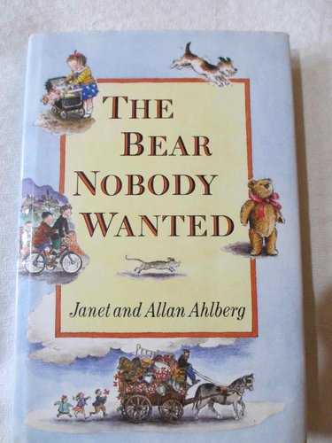The Bear Nobody wanted (Janet and Allan Ajlberg)
