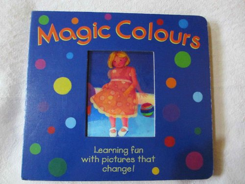 Magic colours (Learning fun with pictures that change!)